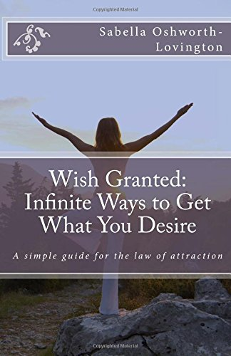 Wish Granted: Infinite Ways to Get What You Desire