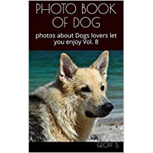 PHOTO BOOK OF DOG : photos about Dogs lovers let you enjoy Vol. 8 (English Edition)