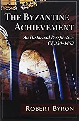The Byzantine Achievement: An Historical Perspective; C.E. 330-1453