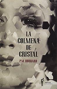 La colmena de cristal par P.M. Hubbard