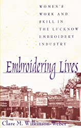 Embroidering Lives: Women's Work and Skill in the Lucknow Embroidery Industry (SUNY Series in the Anthropolgy of Work) (SUNY Series in the Anthropology of Work)