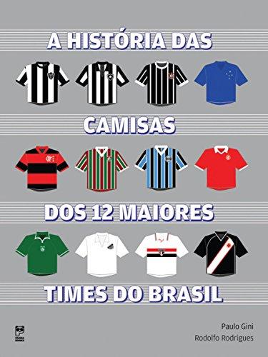 A história das camisas dos 12 maiores times do Brasil (Portuguese Edition)
