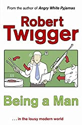 Being a Man by Robert Twigger (2007-02-01)
