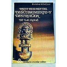 Breve resumen del descubrimiento y destrucción de las Indias