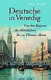 Deutsche in Venedig: Von den Kaisern des Mittelalters bis Thomas Mann