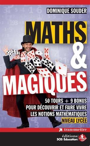Maths & magiques : 50 tours + 9 bonus pour découvrir et faire vivre les notions mathématiques - Niveau lycée