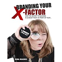 Branding Your X-Factor: How the Secret to Success is Already In Front of Your... (English Edition)