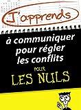 Telecharger Livres J apprends a communiquer pour regler les conflits pour les Nuls (PDF,EPUB,MOBI) gratuits en Francaise