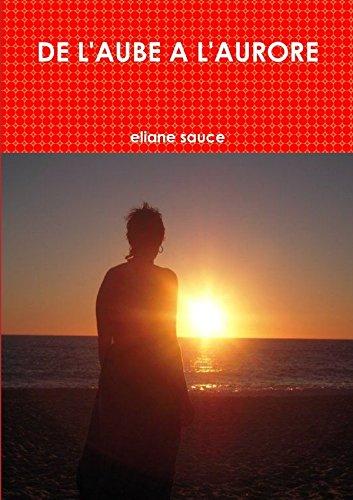 de L'Aube A L'Aurore par Eliane Sauce