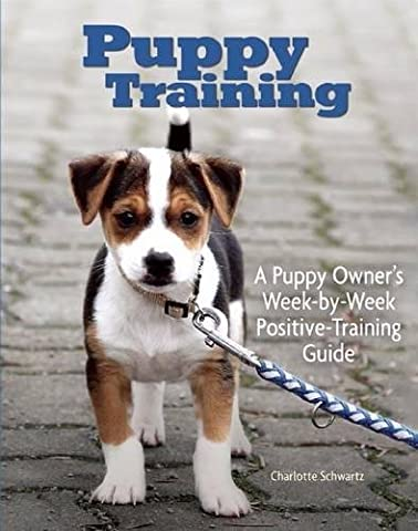 Puppy Training: Owner's Week-By-Week Training Guide (Training Book