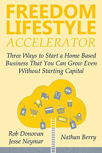 FREEDOM LIFESTYLE ACCELERATOR: Three Ways to Start a Home Based Business That You Can Grow Even Without Starting Capital (English Edition) Web Accelerator