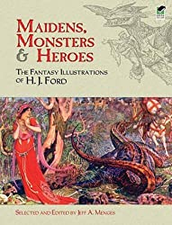 Maidens, Monsters and Heroes: The Fantasy Illustrations of H.J. Ford (Dover Fine Art, History of Art)