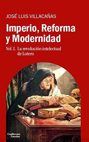 Imperio, reforma y modernidad. La revolución intelectual de Lutero - Volumen 1 (Análisis y crítica)