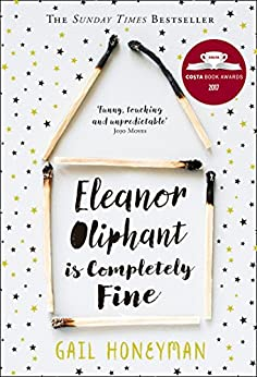Eleanor Oliphant is Completely Fine: The hottest Sunday Times bestseller of 2017 by [Honeyman, Gail]