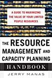 The Resource Management and Capacity Planning Handbook: A Guide to Maximizing the Value of Your Limited People Resources (English Edition)