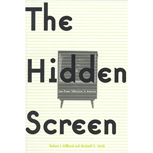 [(The Hidden Screen : Low Power Television in America)] [By (author) Robert L. Hilliard ] published on (September, 1999)