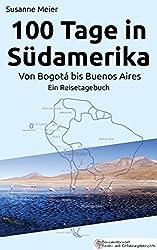 100 Tage in Südamerika: Von Bogotá bis Buenos Aires. Ein Reisetagebuch.