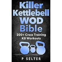 Kettlebell: Killer Kettlebell WOD Bible: 200+ Cross Training KB Workouts (Kettlebell, Kettlebell Workouts, Simple and Sinister, Kettlebell Training, Kettlebell ... Exercises, WODs) (English Edition)
