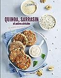 Quinoa, sarrasin et autres céréales - 40 recettes originales et savoureuses