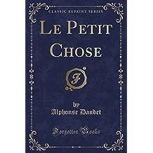 Le Petit Chose (Classic Reprint)