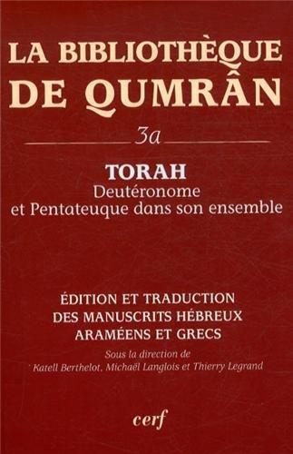 La Bibliothèque de Qumrân : Tome 3a, Torah : Deutéronome et Pentateuque dans son ensemble, édition et traduction des manuscrits hébreux, araméens et grecs