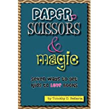 Paper, Scissors & Magic: Seven Ways to Get Your Kids to Love Books: Volume 2
