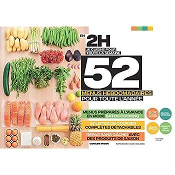 En 2h je cuisine pour toute la semaine: 52 menus hebdomadaires pour toute l'année