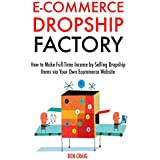 Ecommerce Dropship Factory: How to Make Full-Time Income by Selling Dropship Items via Your Own Ecommerce Website (English Edition)