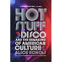 Hot Stuff – Disco and the Remaking of American Culture