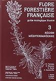 Flore forestière française tome 3 : Région méditerranéenne...