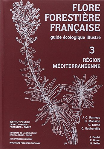 Flore forestire franaise tome 3 : Rgion mditerranenne