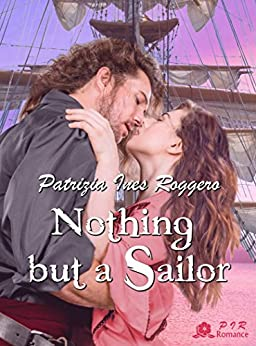 Nothing but a Sailor (English Edition) di [Ines Roggero, Patrizia]