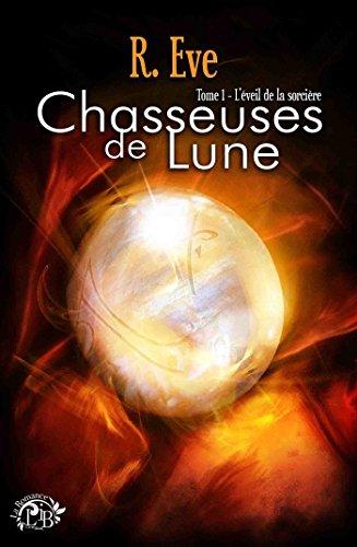 Chasseuses de la Lune (2016) , Tome 1 L'éveil De La Sorcière de R. Eve 2016
