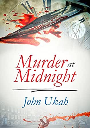 Murder At Midnight (English Edition) eBook: Ukah, John: Amazon.fr