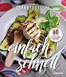 Diabetesküche einfach und schnell: 60 Rezepte nach der LOGI-Methode – für Diabetiker (Küchenratgeberreihe)