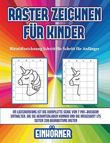 Bleistiftzeichnung Schritt für Schritt für Anfänger (Raster zeichnen für Kinder - Einhörner): Dieses Buch bringt Kindern bei, wie man Comic-Tiere mit Hilfe von Rastern zeichnet