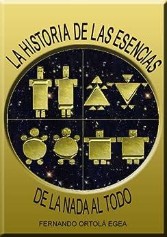 De la Nada al Todo (La Historia de las Esencias nº 1) (Spanish Edition) par [Egea, Fernando Ortolá ]