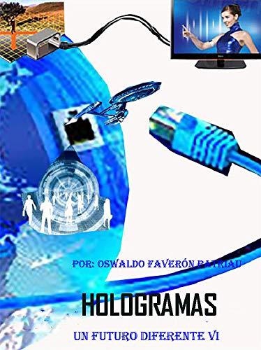 Hologramas: Un Vistazo al Futuro (UN FUTURO DIFERENTE nº 6) por Oswaldo Faverón Patriau