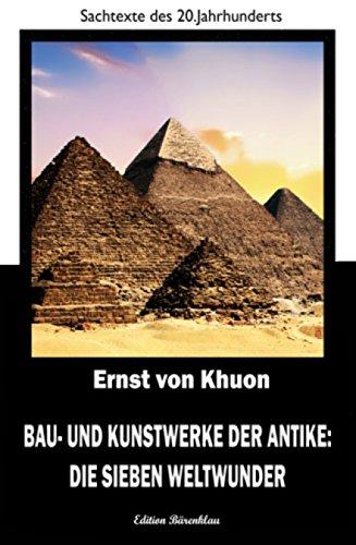 Bau- und Kunstwerke der Antike: Die sieben Weltwunder: Cassiopeiapress Sachbuch