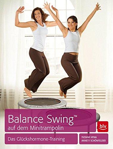 Preisvergleich Produktbild Balance Swing™ auf dem Mini-Trampolin: Das Glückshormone-Training