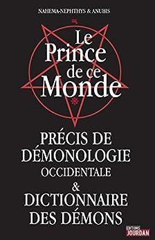 Le Prince de ce Monde: Précis de démonologie occidentale et dictionnaire des démons (JOURDAN (EDITIO) par [Nahema-Nephthys, Anubis,]