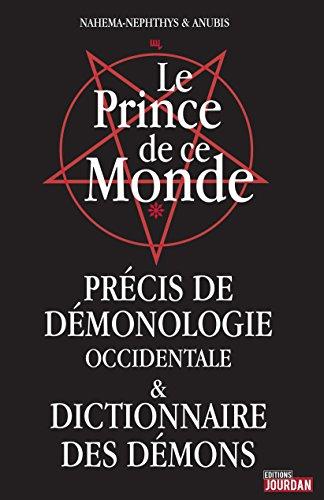 Le Prince de ce Monde: Précis de démonologie occidentale et dictionnaire des démons (JOURDAN (EDITIO) par Nahema-Nephthys