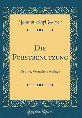 Die Forstbenutzung: Neunte, Vermehrte Auflage (Classic Reprint)