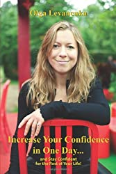 Increase Your Confidence in One Day... and Stay Confident for the Rest of Your Life.