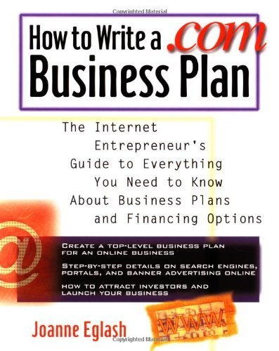 How to Write A .com Business Plan: The Internet Entrepreneur's Guide to Everything You Need to Know About Business Plans and Financing Options by Joanne Eglash (2000-11-20) par Joanne Eglash