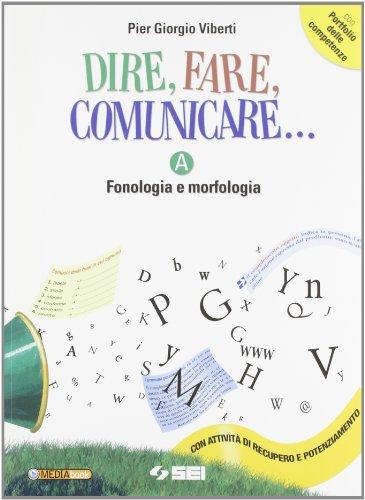 Dire fare comunicare... Vol. A: Fonologia e morfologia. Con portfolio delle competenze. Per la Scuola media. Con espansione online