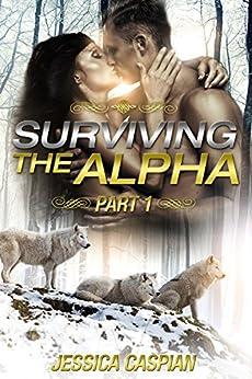 Surviving the Alpha : Part I: (A Paranormal College Shifter Werewolves Action Adventure Romance) (English Edition) par [Caspian, Jessica]
