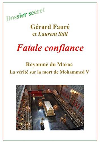 Fatale confiance: La vérité sur la mort de Mohammed V par Gérard Fauré, Laurent Still