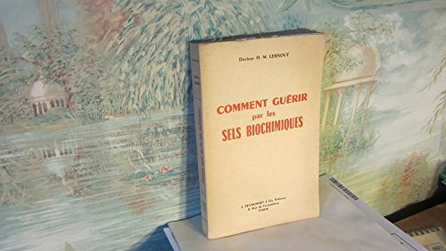 Dr H.-M. Lernout. Comment guérir par les sels biochimiques par Henri-Michel Lernout