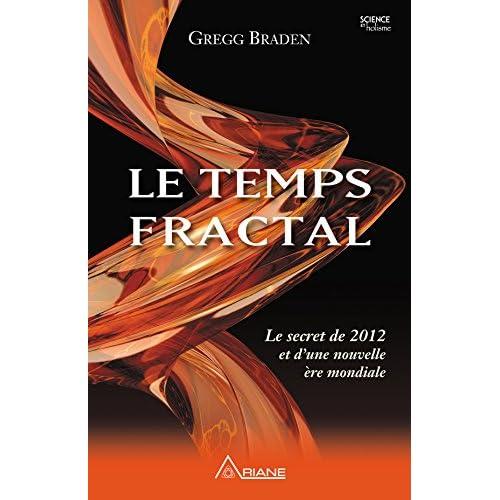 Le temps fractal: Le secret de 2012 et d'une nouvelle ère mondiale